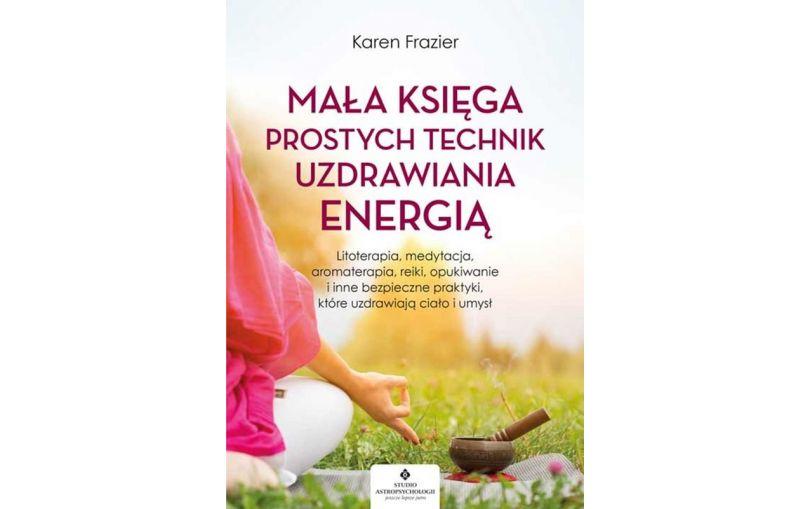 Mała księga prostych technik uzdrawiania energią.