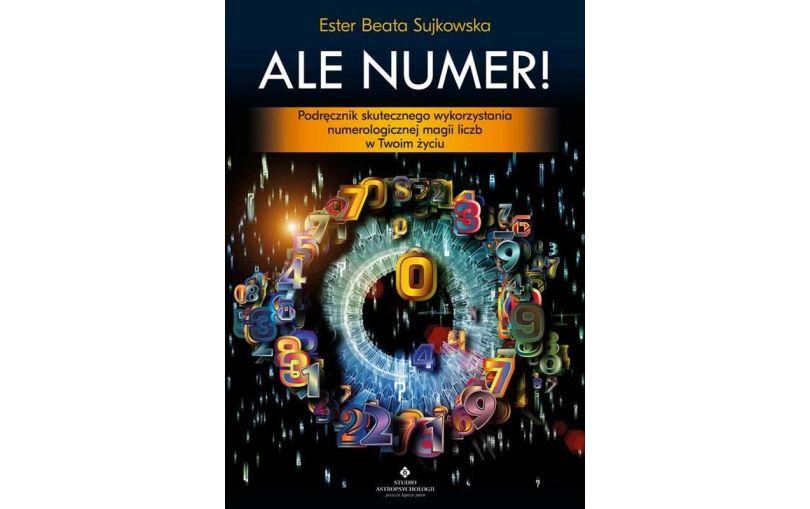 Ale Numer! Podręcznik skutecznego wykorzystania numerologicznej magii liczb w Twoim życiu